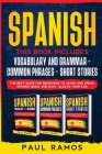 Spanish: This Book Includes: Vocabulary and Grammar, Common Phrases, Short Stories. The Best Guide for Beginners to Learn and S Cover Image