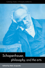 Schopenhauer, Philosophy and the Arts (Cambridge Studies in Philosophy and the Arts) Cover Image