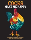 Cocks Make Me Happy: Snarky Adult Coloring Book with Funny Quotes, Rooster Puns & Cocky Chicken Humor! Cover Image