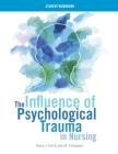 The Influence of Psychological Trauma in Nursing - Student Workbook Cover Image