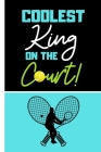 Coolest King on the Court!: Coach or Tennis Player Gift: Score Card Log Record Book to Cover Matches for Singles and Doubles Games Cover Image