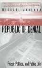 Republic of Denial: Press, Politics, and Public Life Cover Image
