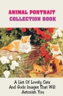 Animal Portrait Collection Book: A List Of Lovely Cats And Gods Images That Will Astonish You: Portraits Collection Of Cats Cover Image