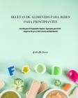 Recetas de Alimentos Para Bebés Para Principiantes: Recetas para Principiantes Simples y Especiales para Bebé. Asegúrese de que su bebé crezca saludab Cover Image