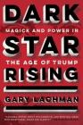 Dark Star Rising: Magick and Power in the Age of Trump Cover Image