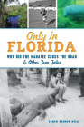 Only in Florida: Why Did the Manatee Cross the Road and Other True Tales Cover Image