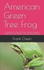 American Green Tree Frog: Everything You Need To Know About American Green Tree Frog, Feeding, Care, Housing And Diet Cover Image