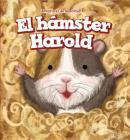 El Hamster Harold (Harold the Hamster) (Aventuras de Mascotas! (Pet Tales!)) Cover Image