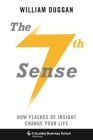 The Seventh Sense: How Flashes of Insight Change Your Life (Columbia Business School Publishing) Cover Image