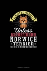Always Be Yourself Unless You Can Be A Norwich Terrier Then Be A Norwich Terrier: Workout Log Book Cover Image