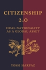 Citizenship 2.0: Dual Nationality as a Global Asset (Princeton Studies in Global and Comparative Sociology #6) Cover Image