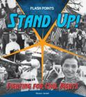 Stand Up!: Fighting for Civil Rights (Flash Points) Cover Image