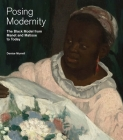 Posing Modernity: The Black Model from Manet and Matisse to Today Cover Image