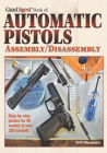 The Gun Digest Book of Automatic Pistols Assembly/Disassembly Cover Image