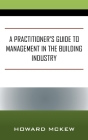 A Practitioner's Guide to Management in the Building Industry Cover Image