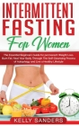 Intermittent Fasting for Women: The Essential Beginners Guide for permanent Weight Loss, burn fat, Heal Your Body Through The Self-Cleansing Process o Cover Image