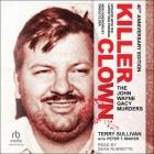 Killer Clown Lib/E: The John Wayne Gacy Murders Cover Image