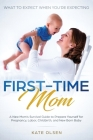 First-Time Mom: What to Expect When You're Expecting: A New Mom's Survival Guide to Prepare Yourself for Pregnancy, Labor, Childbirth, Cover Image