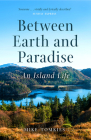 Between Earth and Paradise: An Island Life Cover Image