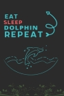 Eat Sleep Dolphin Repeat: Best Gift for Dolphin Lovers, 6 x 9 in, 110 pages book for Girl, boys, kids, school, students Cover Image