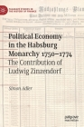 Political Economy in the Habsburg Monarchy 1750-1774: The Contribution of Ludwig Zinzendorf (Palgrave Studies in the History of Finance) Cover Image