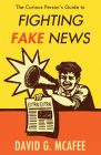 The Curious Person's Guide to Fighting Fake News Cover Image
