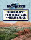 The Geography of Southwest Asia and North Africa (Explore the World) Cover Image