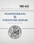 War Department Technical Manual - Woodworking & Furniture Repair: U.S. War Department Manual Tm5-613, June 1946 Cover Image
