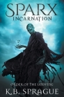 Sparx Incarnation: Order of the Undying (Sparx Series 1 #2) Cover Image