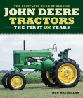The Complete Book of Classic John Deere Tractors: The First 100 Years (Complete Book Series) Cover Image
