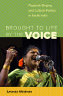 Brought to Life by the Voice: Playback Singing and Cultural  Politics in South India (South Asia Across the Disciplines) Cover Image
