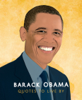 Barack Obama: Quotes to Live by: A Life-Affirming Collection of More Than 170 Quotes Cover Image