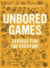 Unbored Games: Serious Fun for Everyone Cover Image