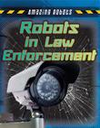 Robots in Law Enforcement (Amazing Robots) Cover Image