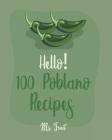 Hello! 100 Poblano Recipes: Best Poblano Cookbook Ever For Beginners [Dip & Spread Book, Enchilada Recipes, Chowder Cookbook, Ground Turkey Recipe Cover Image