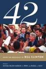 42: Inside the Presidency of Bill Clinton (Miller Center of Public Affairs Books) Cover Image