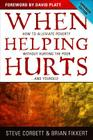 When Helping Hurts: How to Alleviate Poverty Without Hurting the Poor...and Yourself Cover Image