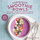 Superfood Smoothie Bowls: Delicious, Satisfying, Protein-Packed Blends That Boost Energy and Burn Fat Cover Image