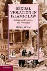 Sexual Violation in Islamic Law: Substance, Evidence, and Procedure (Cambridge Studies in Islamic Civilization) Cover Image