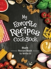 My Favorite Recipes Cookbook Blank Recipe Book To Write In: Turn all your notes Into an Amazing cookbook! The perfect gift for (organized) kitchen lov Cover Image