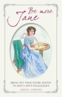 Be More Jane: Bring out your inner Austen to meet life's challenges Cover Image
