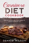 Carnivore Diet Cookbook: Easy and Delicious Meat Based Recipes for Healing and Weight Loss Cover Image