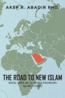 The Road to New Islam: Mahfouz, Arkoun, Abu Zaid, Kassim, and Other Muslim and Non-Muslim Thinkers Cover Image