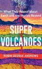 Super Volcanoes: What They Reveal about Earth and the Worlds Beyond Cover Image
