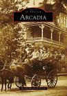 Arcadia (Images of America (Arcadia Publishing)) Cover Image