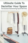 Ultimate Guide To Declutter Your Space: The Greatest Decluttering Tips Of All Time: No Clutter Meaning Cover Image
