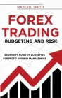 Forex Trading Budgeting And Risk: Beginner's Guide On Budgeting For Profit And Risk Management Cover Image