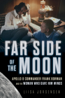 Far Side of the Moon: Apollo 8 Commander Frank Borman and the Woman Who Gave Him Wings Cover Image