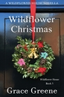 Wildflower Christmas: The Wildflower House Series, Book 3 (A Novella) Cover Image