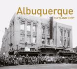 Albuquerque Then and Now® Cover Image